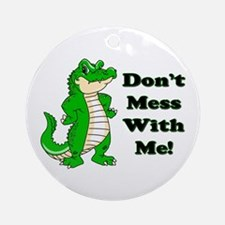 Don't Mess With Me! Alligator Ornament (Round)