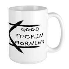 GOOD FUCKIN MORNING Mug