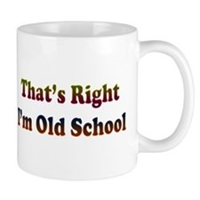 That's Right.. I'm Old School Small Mug