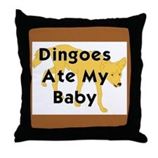 Unique Dingoes ate my baby Throw Pillow