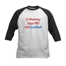 If Mommy Says No, Ask Daddy! Tee