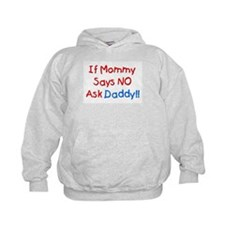 If Mommy Says No, Ask Daddy! Hoodie