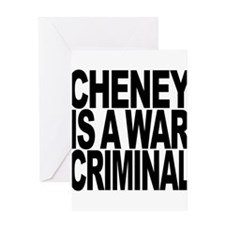 Cheney Is A War Criminal Greeting Card