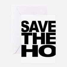 Save The Ho Greeting Card