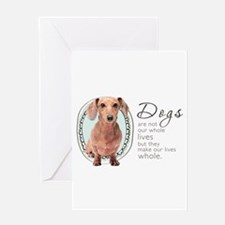 Dogs Make Lives Whole -Dachshund Greeting Card