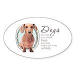 Dogs Make Lives Whole -Dachshund Sticker (Oval 50