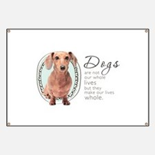 Dogs Make Lives Whole -Dachshund Banner