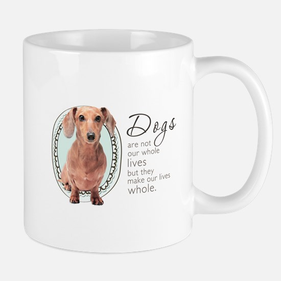 Dogs Make Lives Whole -Dachshund Mug