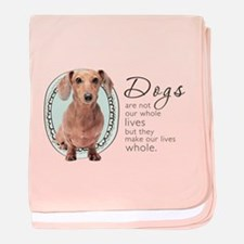 Dogs Make Lives Whole -Dachshund baby blanket