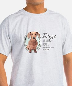 Dogs Make Lives Whole -Dachshund T-Shirt