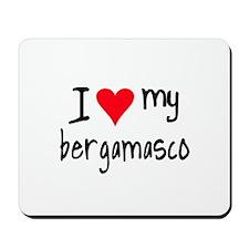 I LOVE MY Bergamasco Mousepad