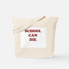 School Can Die Tote Bag