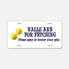 Balls Are For Fetching Aluminum License Plate