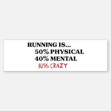 Running is... 50% Physical, 4 Bumper Bumper Sticker