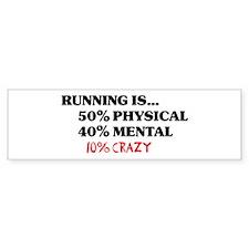 Running is... 50% Physical, 4 Bumper Sticker