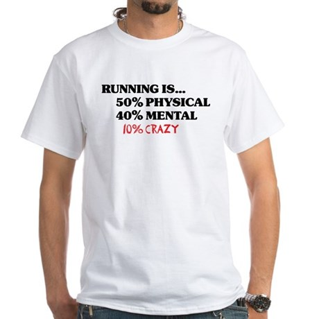 Running is... 50% Physical, 4 White T-Shirt