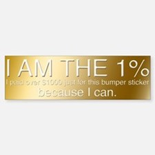 I am the 1% Bumper Bumper Bumper Sticker