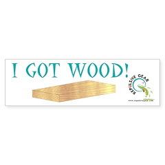I Got Wood Bumper Sticker
