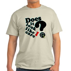 Does It Look Like I Care T-Shirt