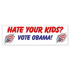 Hate Your Kids? Vote Obama! Bumper Bumper Sticker