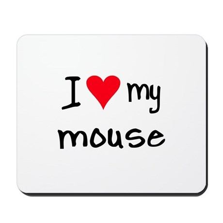 I LOVE MY Mouse Mousepad