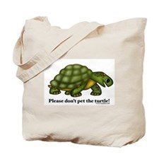Don't pet the turtle! Tote Bag