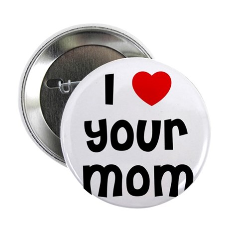 """I * Your Mom 2.25"""" Button (10 pack)"""