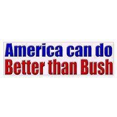 America can do better than Bush Bumper.