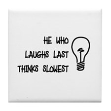 He who laughs last thinks slo Tile Coaster