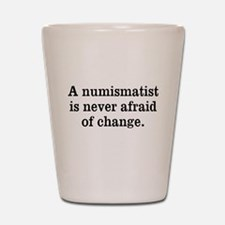 Don't Fear Change Shot Glass