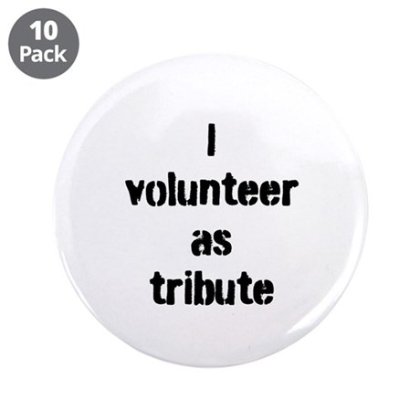 """I VOLUNTEER AS TRIBUTE 3.5"""" Button (10 pack)"""