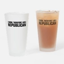 I work, therefore I'm a Repub Drinking Glass