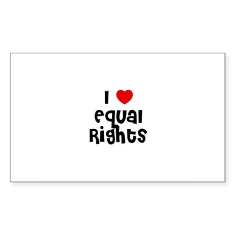 I * Equal Rights Rectangle Sticker