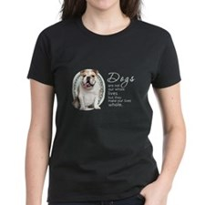 Dogs Make Lives Whole -Bulldog Tee