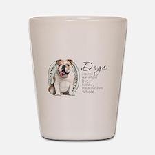 Dogs Make Lives Whole -Bulldog Shot Glass