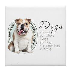 Dogs Make Lives Whole -Bulldog Tile Coaster