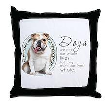 Dogs Make Lives Whole -Bulldog Throw Pillow