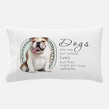 Dogs Make Lives Whole -Bulldog Pillow Case