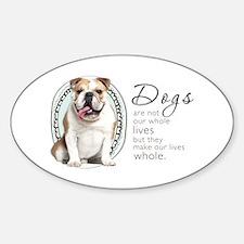 Dogs Make Lives Whole -Bulldog Sticker (Oval)