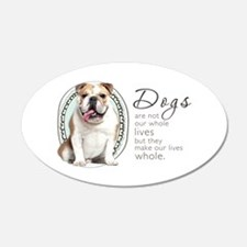 Dogs Make Lives Whole -Bulldog 22x14 Oval Wall Pee