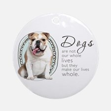Dogs Make Lives Whole -Bulldog Ornament (Round)