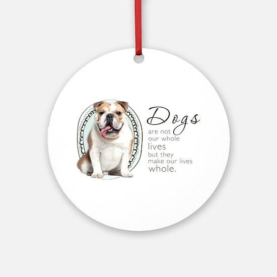 Dogs Make Lives Whole -Bulldog Ornament (Round)