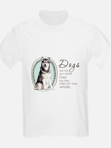 Dogs Make Lives Whole -Malamute T-Shirt