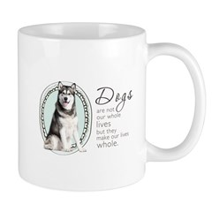 Dogs Make Lives Whole -Malamute Mug