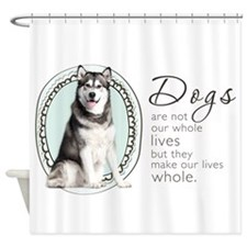 Dogs Make Lives Whole -Malamute Shower Curtain