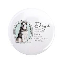 Dogs Make Lives Whole -Malamute 3.5