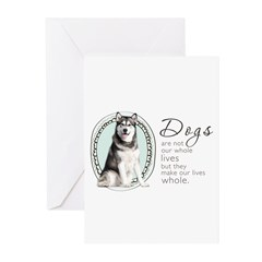 Dogs Make Lives Whole -Malamute Greeting Cards (Pk