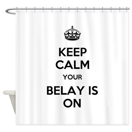 Keep Calm Belay is On Shower Curtain