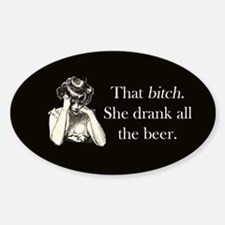 Bitch Drank All Beer Sticker (Oval)