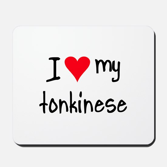 I LOVE MY Tonkinese Mousepad